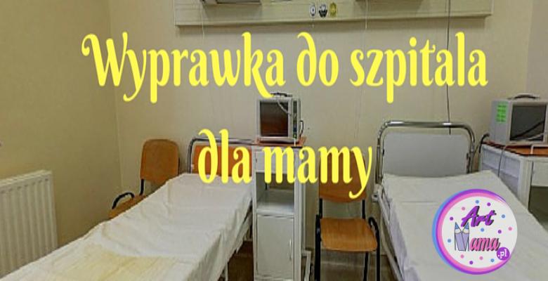 wyprawka do szpitala dla mamy ArtMama.pl